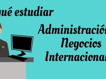 Administración de Negocios Internacionales: Qué es, campo laboral y más